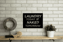 "Load image into Gallery viewer, 12""x16"" Laundry Today or Naked Tomorrow Metal Home Decor Sign"