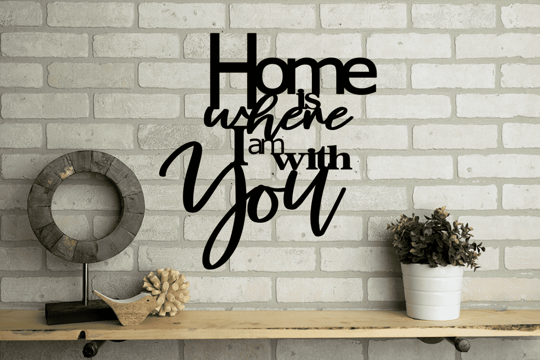 Home Is Where I Am With You Metal Decor Sign
