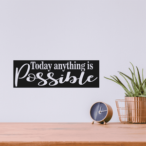 Today Anything Is Possible Sign