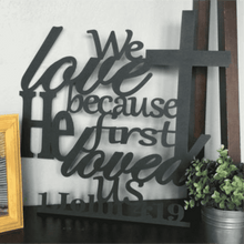 Load image into Gallery viewer, 1 John 4:19 - We Love Because He First Loved Us Sign