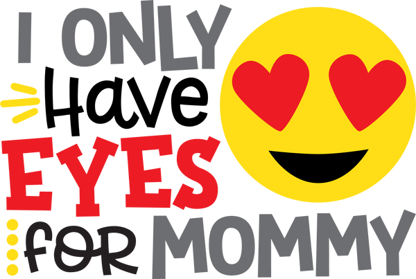 I only have eyes for Mommy- Valentine Graphic Tee