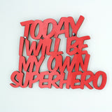 Today I will be my own Superhero