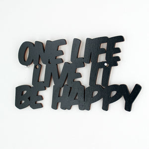 One Life Live It Be Happy