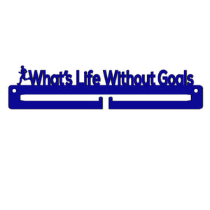 Medal Holder - What's life without Goals