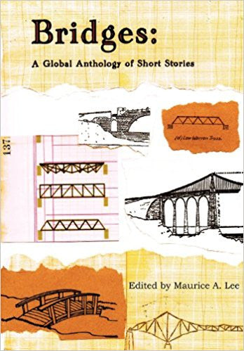 Bridges: A Global Anthology of Short Stories, Edited by Maurice A. Lee