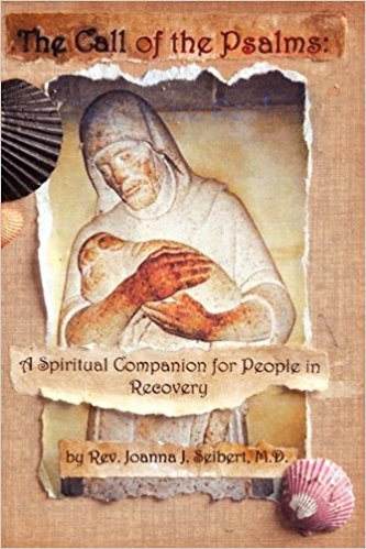 The Call of the Psalms: A Spiritual Companion for People in Recovery, by Joanna Seibert