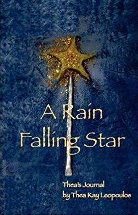 A Rain Falling Star: Thea's Journal, by Thea Kay Leopoulos