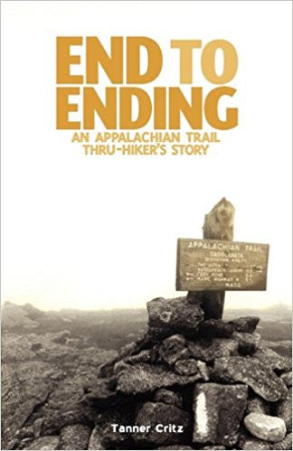 End to Ending: An Appalachian Trail Thru-Hiker's Story by Tanner Critz
