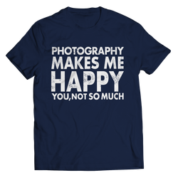 Limited Edition - Photography Makes Me Happy You, Not So Much