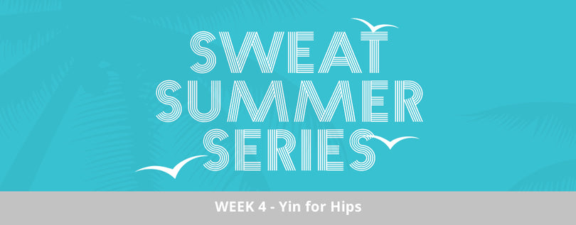 SWEAT Summer Series Week 4 — Yin For Hips