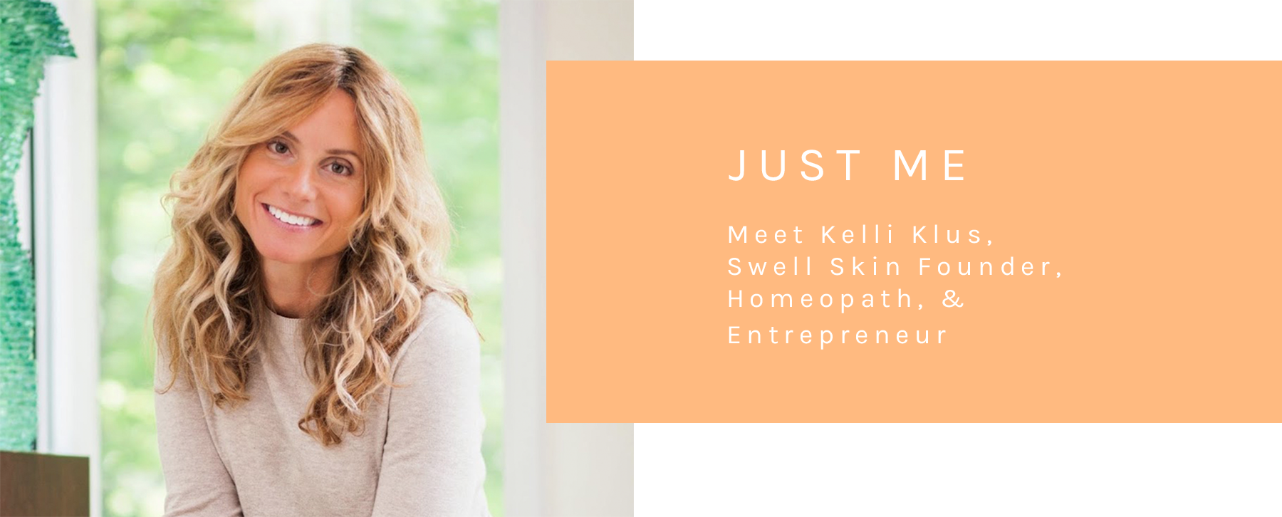 Just Me - About Kelli Klus - Swell Skin LLC Founder, Homeopath, & Entrepreneur
