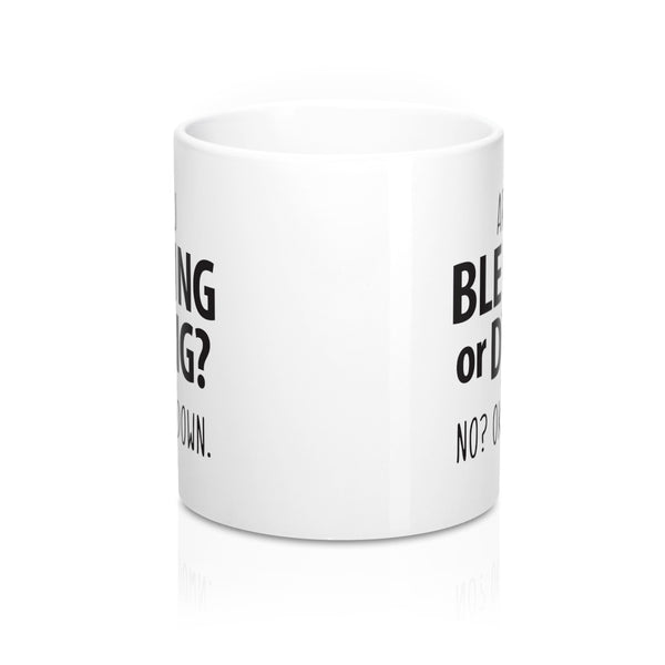 Are You Bleeding or Dying? Sarcastic Coffee Mug for Teachers