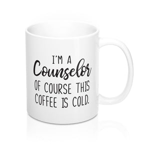 I'm a Counselor, Of Course This Coffee is Cold Mug