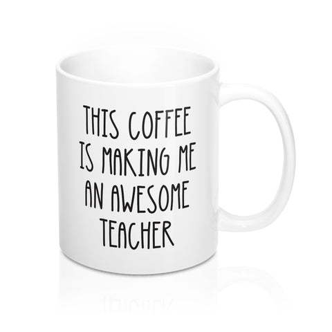 This Coffee Is Making Me An Awesome Teacher Mug