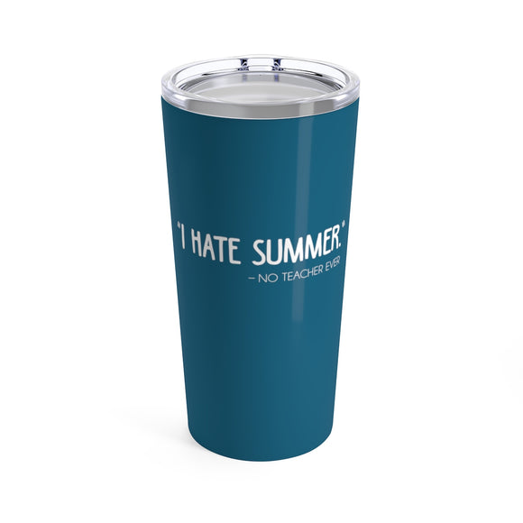 I Hate Summer Said No Teacher Ever Cup - 20 oz Yeti Style Stainless Steel Teacher Gift