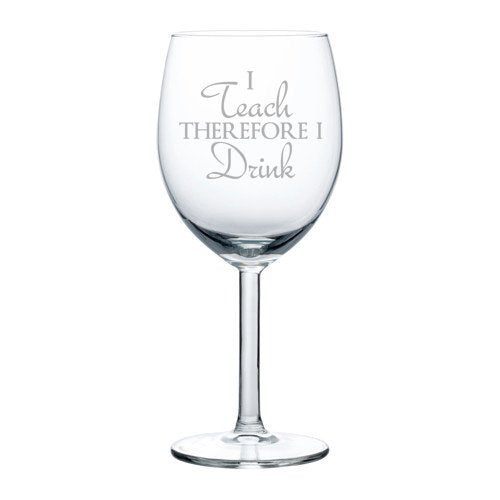 I Teach Therefore I Drink - Stemmed Wine Glass