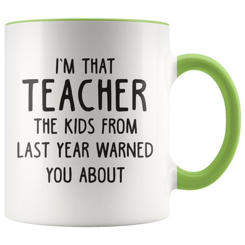 I'm That Teacher The Kids Warned You About Coffee Mug