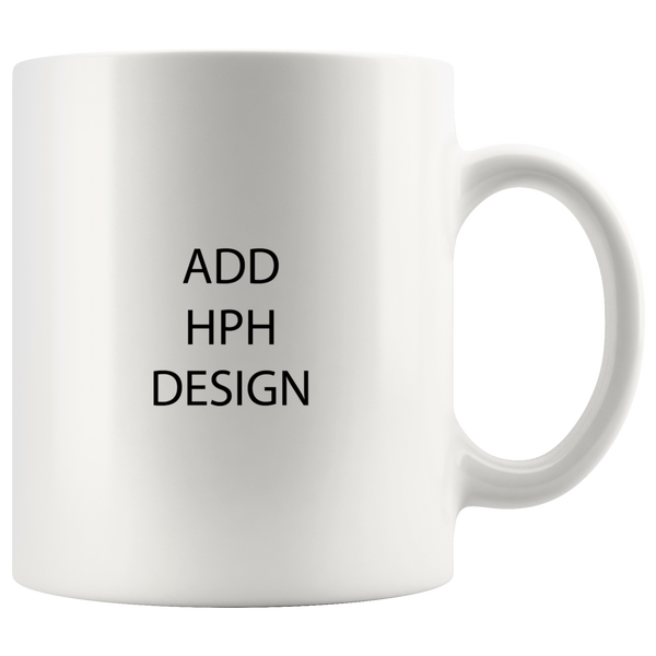 HPH - Coffee Mugs - 11oz or 15oz - Second Item