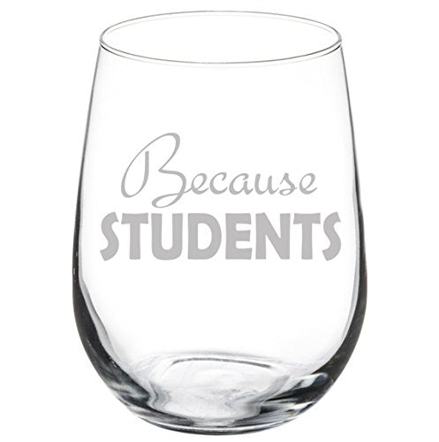 Because Students - Teacher Stemless Wine Glass