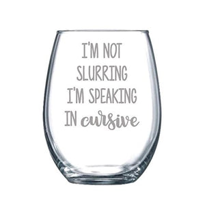 I'm Not Slurring I'm Speaking in Cursive - Stemless Wine Glass