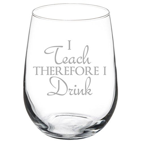 I Teach Therefore I Drink - Stemless Wine Glass