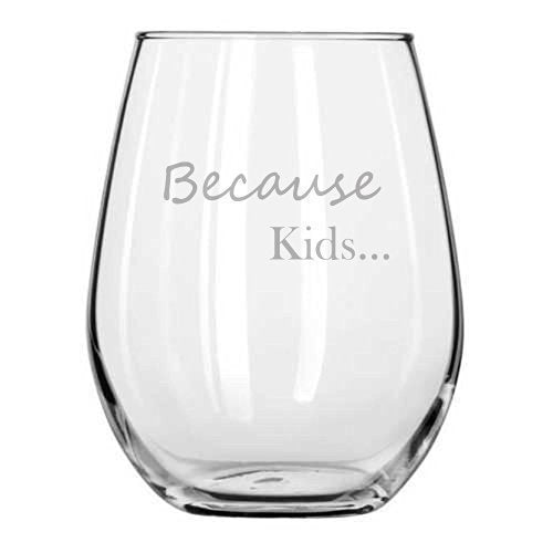 Stemless Reason You Drink - Because Kids... Funny Gift - Wife - Husband - Mom - Dad - Parents - Teacher - Birthday Present - Couples Gifts - Parent - Mommy to be