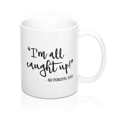 I'm All Caught Up! Principal Mug