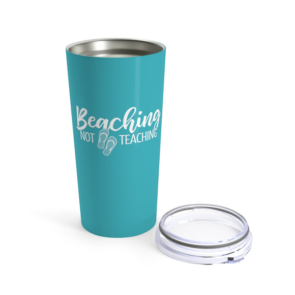 Beaching Not Teaching Cup - 20 oz Yeti Style Stainless Steel Teacher Gift