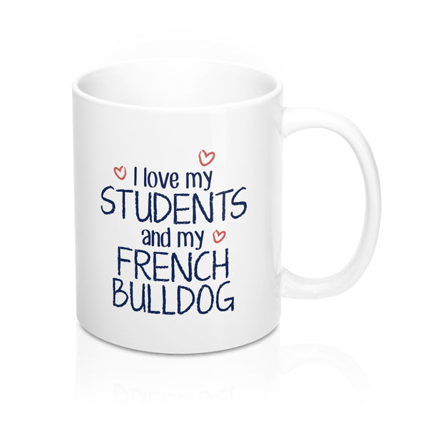 I Love My Students and My French Bulldog Coffee Mug