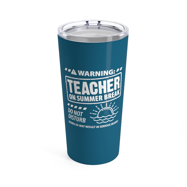 Warning Teacher on Summer Break Cup - 20oz Teacher Tumbler Gift