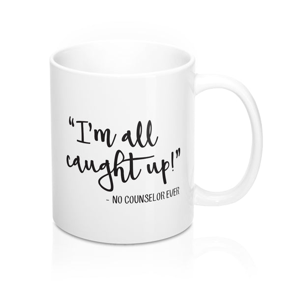 I'm All Caught Up! Counselor Mug