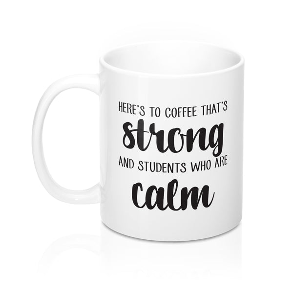 Here's to Coffee That's Strong Mug for Teachers