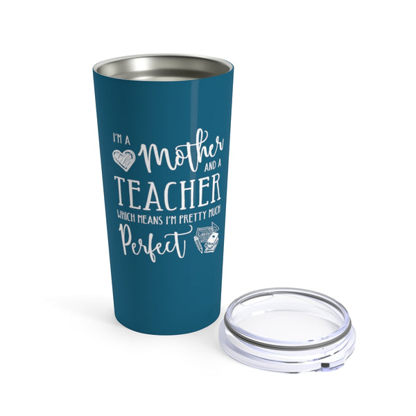 Perfect Teacher and Mother Cup - 20oz Teacher Tumbler Gift