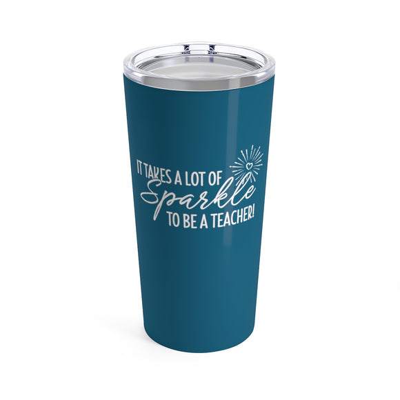 It Takes a Lot of Sparkle Teacher Cup - 20 oz Yeti Style Stainless Steel Teacher Gift