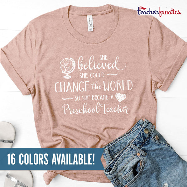 Preschool Teacher Shirt - She Believed She Could Change the World
