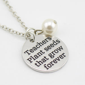 Teacher Pendant Necklace - Teachers Plant Seeds That Grow Forever