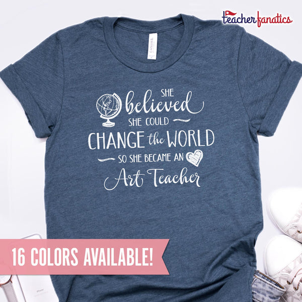 Art Teacher Shirt - She Believed She Could Change the World