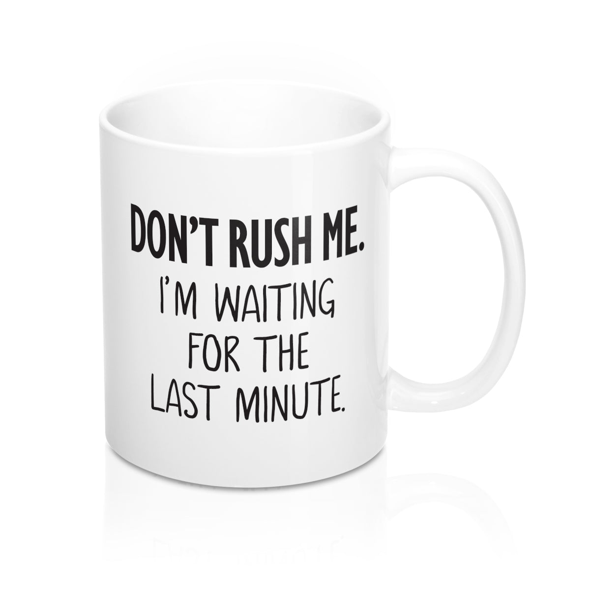 Don't Rush Me I'm Waiting For The Last Minute Coffee Mug