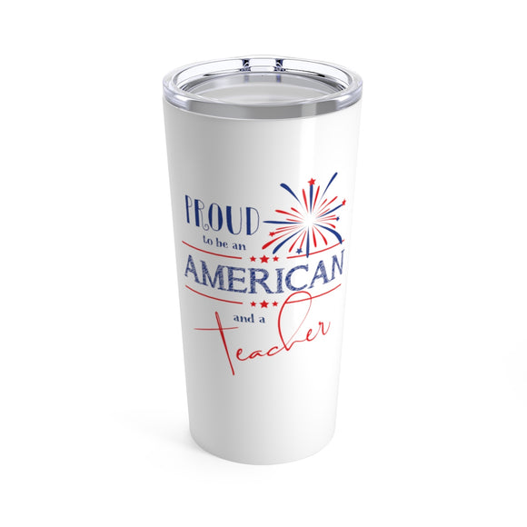 Proud American Teacher 4th of July Cup - 20 oz Yeti Style Stainless Steel Teacher Gift