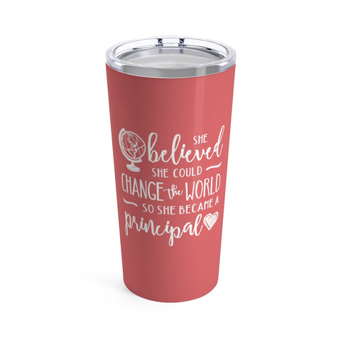 Change the World Principal Cup - 20oz Teacher Tumbler Gift