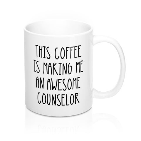 This Coffee Is Making Me An Awesome Counselor Mug