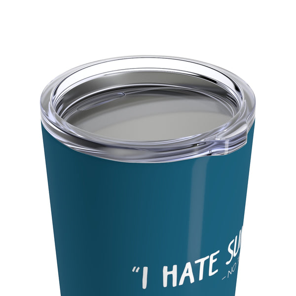 I Hate Summer Said No Teacher Ever Cup - 20oz Teacher Tumbler Gift