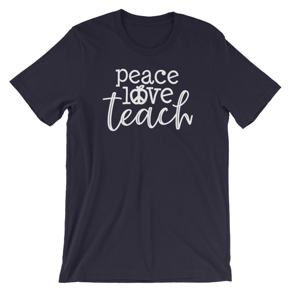 Peace Love Teach T Shirt