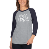 Peace Love Teach 3/4 Sleeve Raglan Shirt