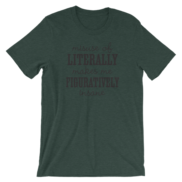 Misuse of Literally Makes Me Figuratively Insane Shirt