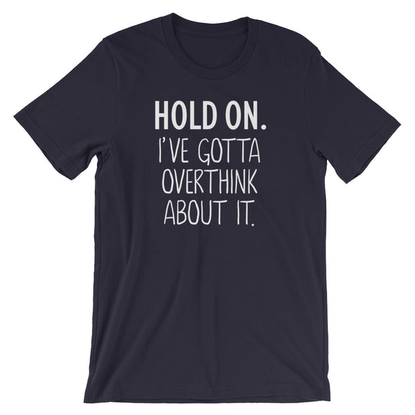 I've Got to Overthink About It Short-Sleeve Unisex T-Shirt