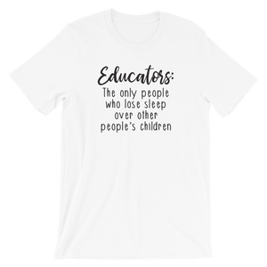 Educators: The Only People Who Lose Sleep Over Other People's Children Shirt