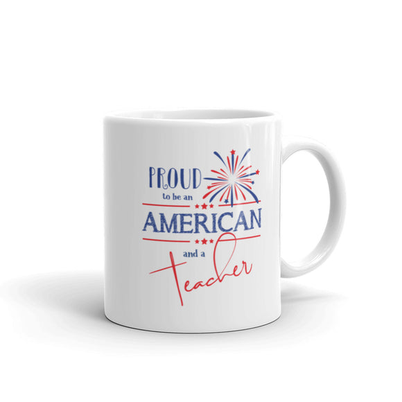 Proud to be an American and a Teacher Mug - Fireworks Design - 11 oz. & 15 oz.