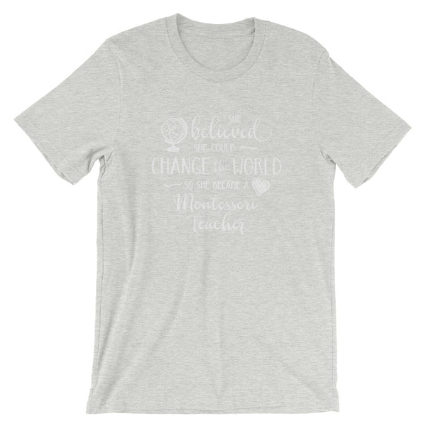 Montessori Teacher Shirt - She Believed She Could Change the World