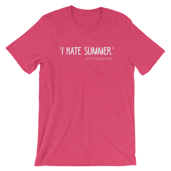 I Hate Summer - Said No Teacher Ever Shirt
